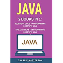 Java: 2 Books in 1: Beginner's Guide / Tips and Tricks to Programming Code With Java: Volume 1