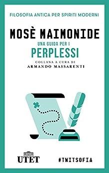 Una guida per i perplessi (Filosofia antica per spiriti moderni Vol. 15) di [Maimonide, Mosè]
