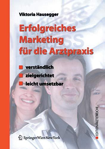 Erfolgreiches Marketing für die Arztpraxis: Verständlich - zielgerichtet - leicht umsetzbar (Edition Ärztewoche)