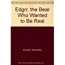 Edgrr, the Bear Who Wanted to Be Real