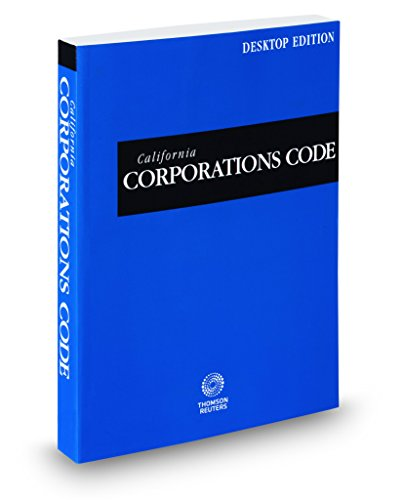California Corporations Code, 2018 ed. (California Desktop Codes) (Corporation Desktop)