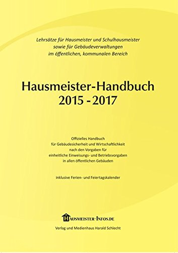 Hausmeister-Handbuch 2015-2017: Offizielles Handbuch für Gebäudesicherheit und Wirtschaftlichkeit