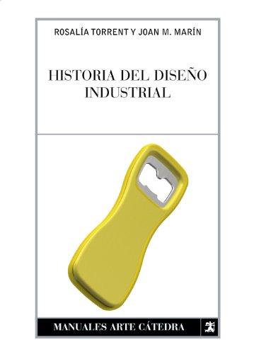 Historia del diseño industrial (Manuales Arte Cátedra) por Rosalía Torrent