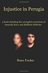 Injustice in Perugia: a book detailing the wrongful conviction of Amanda Knox and Raffaele Sollecito