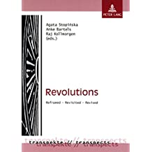 Revolutions: Reframed – Revisited – Revised (Transpekte: Transdisziplinäre Perspektiven der Sozial- und Kulturwissenschaften / Transpects: ... of the Social Sciences and Humanities)