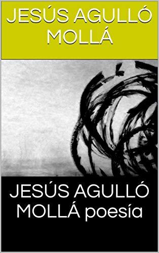 JESÚS AGULLÓ MOLLÁ poesía eBook: JESÚS AGULLÓ MOLLÁ: Amazon.es ...