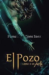 El pozo, Libro I de Arik : Saga de fantasía, misterio, aventuras y amor. par Pamela Pons Sáez