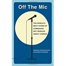 Off the Mic: The World's Best Stand-Up Comedians Get Serious About Comedy (Performance Books) by Deborah Frances-White (2015-08-27)