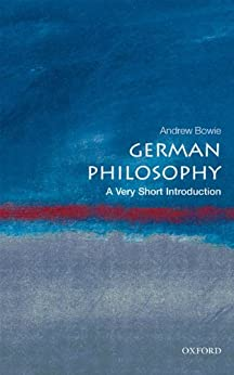 German Philosophy: A Very Short Introduction (Very Short Introductions) von [Bowie, Andrew]