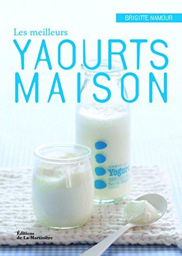 Les Meilleurs yaourts maison par Brigitte Namour