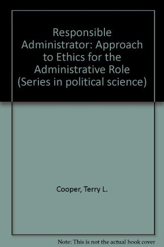 Responsible Administrator: Approach to Ethics for the Administrative Role (National university publications) by Terry L. Cooper (1982-05-30)