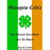GLASGOW CELTIC FOOTBALL CLUB  THE ULTIMATE QUIZ BOOK FOR ALL BHOYS (English Edition)