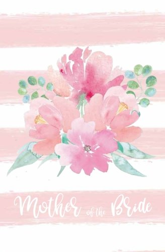 Mother of the Bride: Notebook, Pink Striped White Floral Wedding Planning Notebook, Stylish Bride...