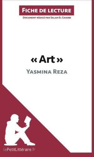 Art de Yasmina Reza (Fiche de lecture): Résumé Complet Et Analyse Détaillée De L'oeuvre par Salah El Gharbi