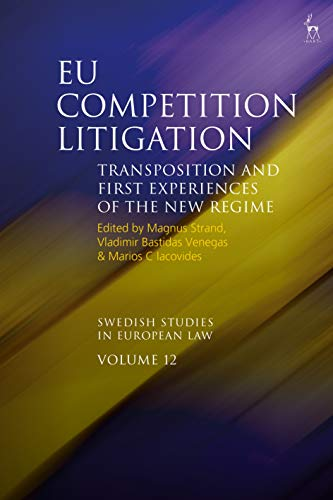 EU Competition Litigation: Transposition and first experiences of the new regime (Swedish Studies in European Law) (English Edition)