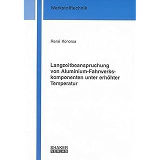 Langzeitbeanspruchung von Aluminium-Fahrwerkskomponenten unter erhöhter Temperatur (Berichte aus der Werkstofftechnik)