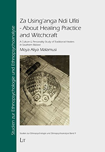 Za Using'anga Ndi Ufiti - About Healing Practice and Witchcraft: A Culture & Personality Study of Traditional Healers in Southern Malawi (Studien zur Ethnopsychologie und Ethnopsychoanalyse, Band 9)