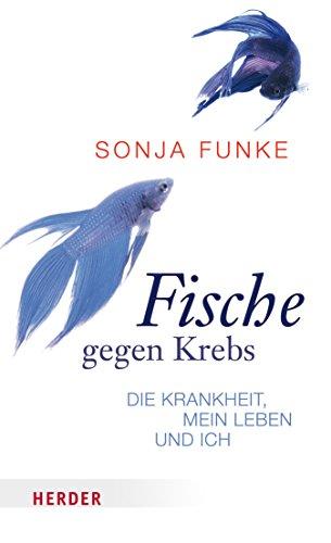 Fische gegen Krebs: Die Krankheit, mein Leben und ich