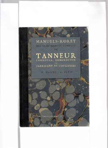 Nouveau manuel complet du Tanneur : Corroyeur, hongroyeur et fabricant de courroies : 1930-2006