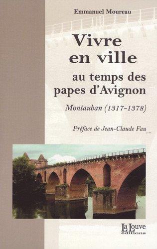 Vivre en ville au temps des papes d'Avignon : Montauban (1317-1378)