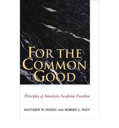 [(For the Common Good: Principles of American Academic Freedom )] [Author: Matthew W. Finkin] [Apr-2009]