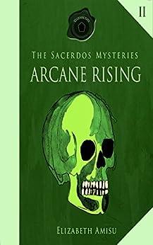 Arcane Rising (The Sacerdos Mysteries Book 2) by [Amisu, Elizabeth]