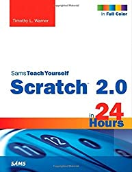 Scratch 2.0 Sams Teach Yourself in 24 Hours by Timothy L. Warner (2014-06-30)
