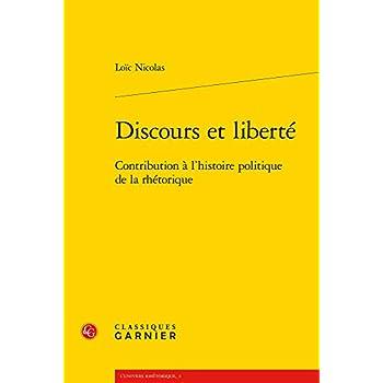 Discours et liberté : Contribution à l'histoire politique de la rhétorique