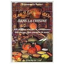Les 9 grains d'or dans la cuisine : 400 recettes simples et savoureuses, des menus, des conseils de santé