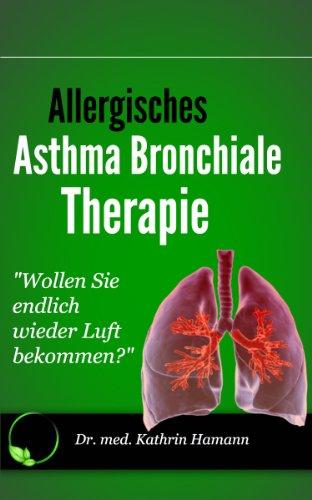 Allergisches Asthma bronchiale Therapie - Schul- und Alternativmedizin: Dieses Buch jetzt kostenlos mit Kindle Unlimited lesen!
