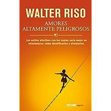 Amores altamente peligrosos (Biblioteca Walter Riso)