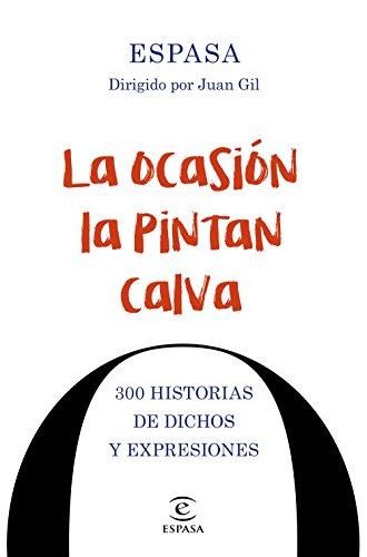 La ocasión la pintan calva: 300 historias de dichos y expresiones por Espasa Calpe