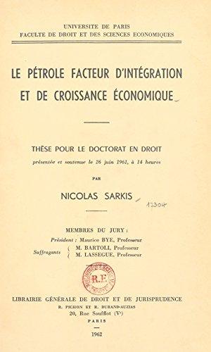 Le pétrole, facteur d'intégration et de croissance économique: Thèse pour le doctorat en Droit - Université de Paris Faculté de Droit et des Sciences Économiques par Nicolas Sarkis