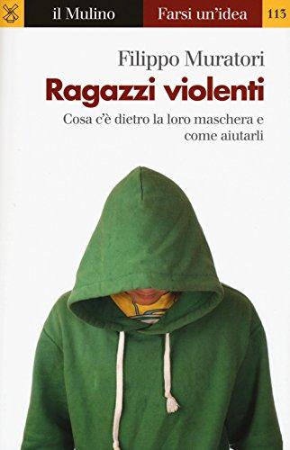 scaricare ebook gratis Ragazzi violenti. Cosa c'è dietro la loro maschera e come aiutarli PDF Epub