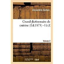 Grand Dictionnaire de Cuisine (Ed.1873) - I A Z (Savoirs Et Traditions)