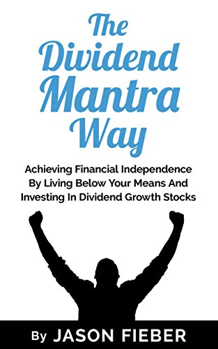 The Dividend Mantra Way: Achieving Financial Independence By Living Below Your Means And Investing In Dividend Growth Stocks (English Edition)