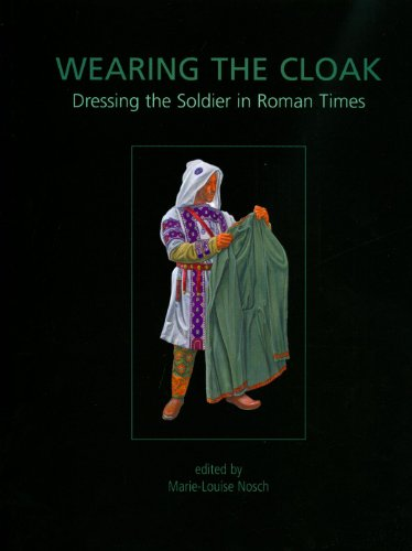 Wearing the Cloak: Dressing the Soldier in Roman Times (Ancient Textiles, Band - Antike Römische Kostüm Geschichte