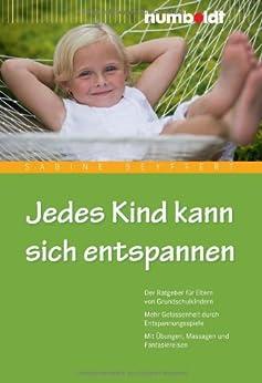 Jedes Kind kann sich entspannen: Der Ratgeber für Eltern von Grundschulkindern. Mehr Gelassenheit durch Entspannungsspiele. Mit Übungen, Massagen und Fantasiereisen (humboldt - Eltern & Kind)