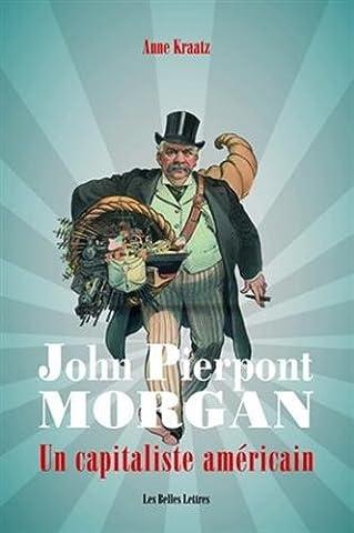 Histoire Contemporaine Politique Et Sociale - John Pierpont Morgan: Un capitaliste