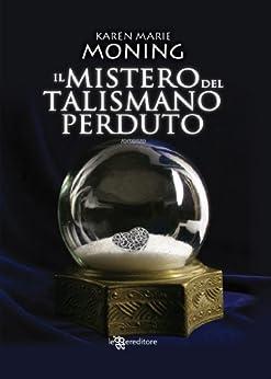 Il mistero del talismano perduto (Leggereditore Narrativa) di [Moning, Karen Marie]