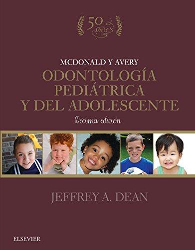 McDonald y Avery. Odontología pediátrica y del adolescente por Jeffrey A. Dean