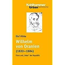 Wilhelm von Oranien (1533-1584): Fürst undVater der Republik (Urban-Taschenbücher, Band 609)
