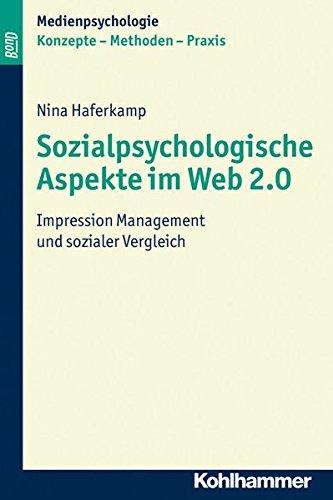 Sozialpsychologische Aspekte im Web 2.0: Impression Management und sozialer Vergleich (Medienpsychologie / Konzepte - Methoden - Praxis)