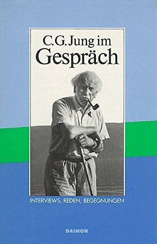 C. G. Jung im Gespräch: Reden, Interviews, Begegnungen