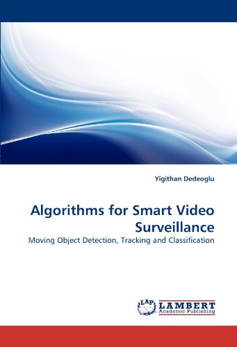 Algorithms for Smart Video Surveillance: Moving Object Detection, Tracking and Classification Surveillance-tracking