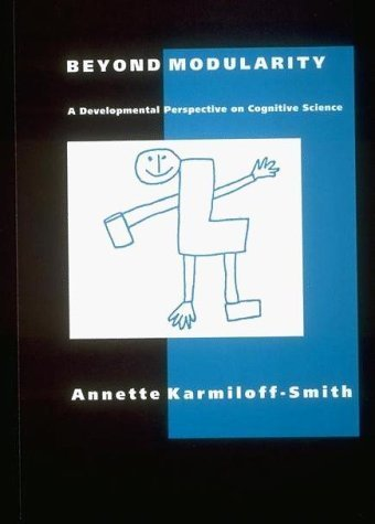Beyond Modularity: A Developmental Perspective on Cognitive Science by Annette Karmiloff-Smith (1995-09-25)