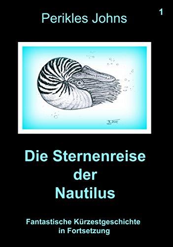 Die Sternenreise der Nautilus - 1: Fantastische Kürzestgeschichte in Fortsetzung