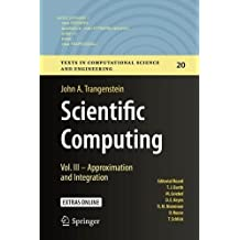 Scientific Computing: Vol. III - Approximation and Integration (Texts in Computational Science and Engineering, Band 20)