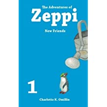 The Adventures of Zeppi: New Friends (Read and Draw with Zeppi) (Volume 1) by Charlotte K. Omillin (2014-08-09)