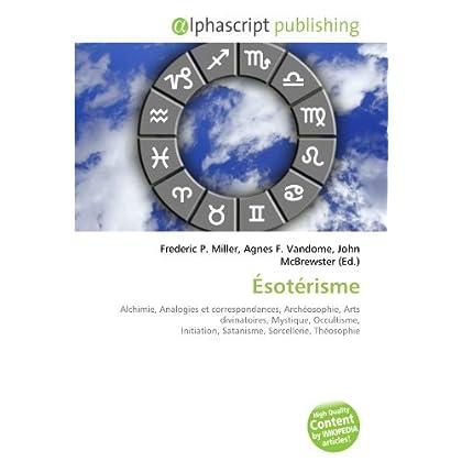 Ésotérisme: Alchimie, Analogies et correspondances, Archéosophie, Arts divinatoires, Mystique, Occultisme, Initiation, Satanisme, Sorcellerie, Théosophie